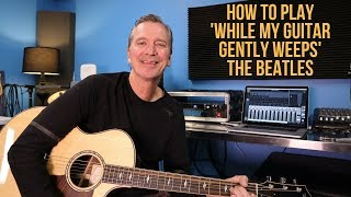 How to play 'While My Guitar Gently Weeps' by The Beatles