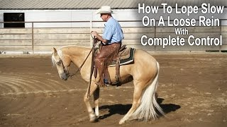 Lope Slow on a Loose Rein with Complete Control