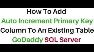 Add Auto Increment Primary Key Column Existing Table SQL Server