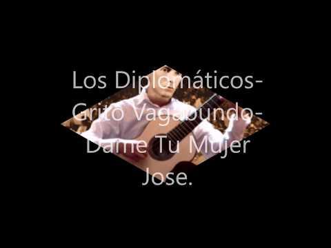 Los Diplomáticos -  Grito Vagabundo -  Dame Tu Mujer, Jose.