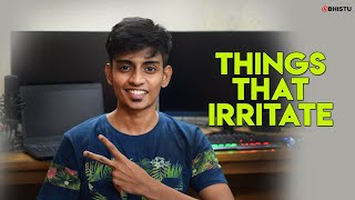 Things That Irritate | Abhistu