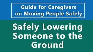 Guide for Caregivers on Moving People Safely: Safely Lowering Someone to the Ground [Part 2 of 7]