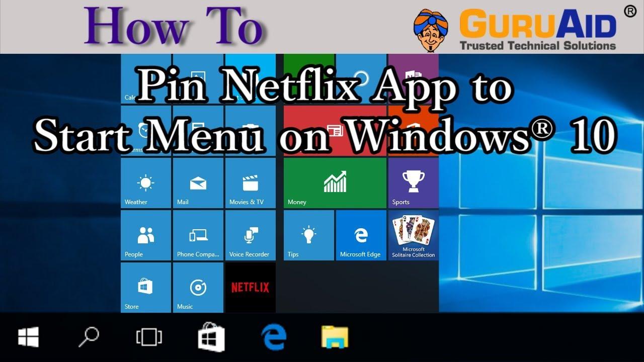 How to Pin Netflix App to Start Menu on Windows® 10 - GuruAid