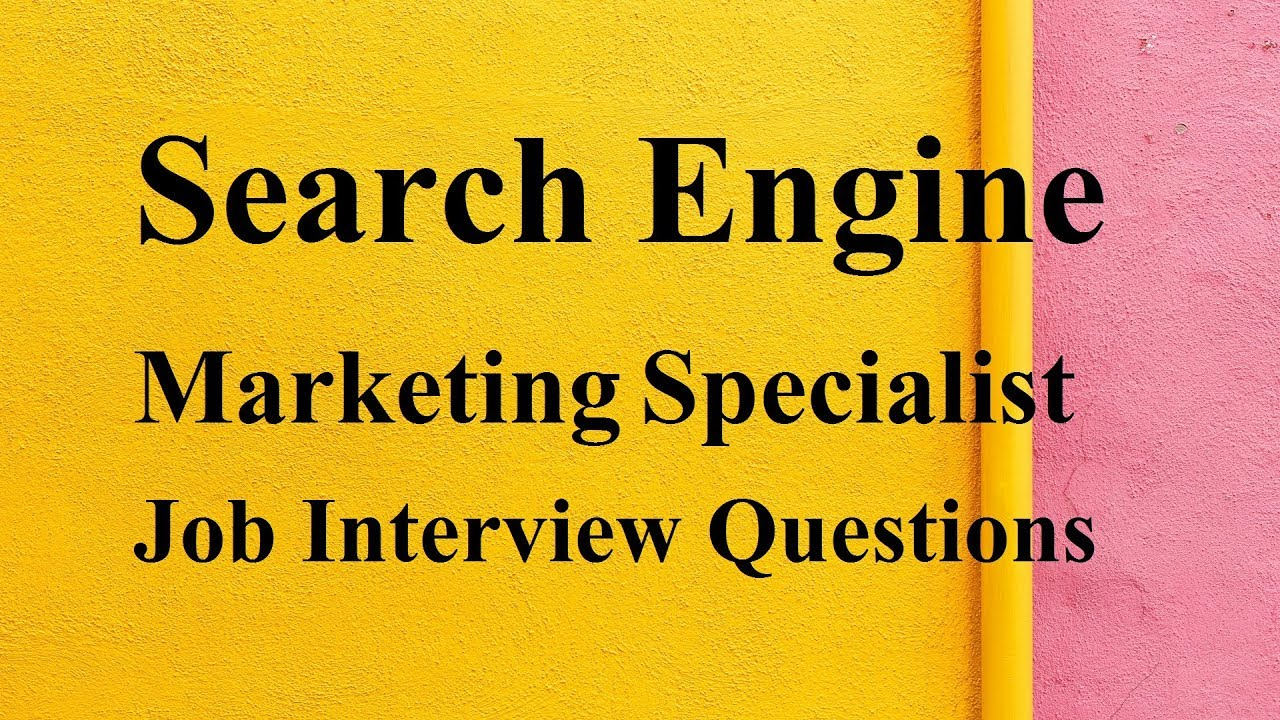 Search Engine Marketing Specialist Job Interview Questions