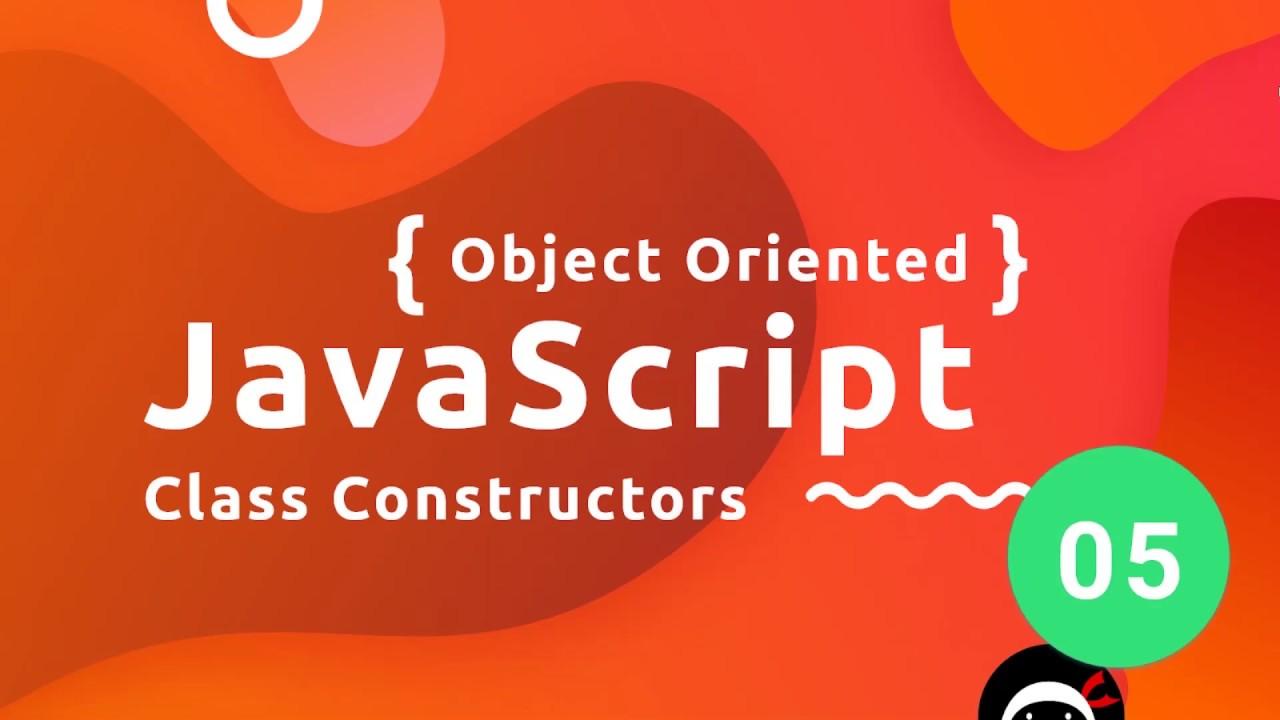Object Oriented JavaScript Tutorial #5 - Class Constructors