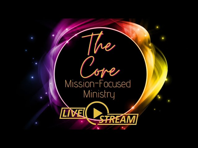 October 17, Pastor Amy, The Core Sermon Series, Mission-Focused Ministry