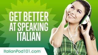How to Get Better at Speaking Italian?