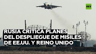 Rusia critica planes del despliegue de misiles de EE.UU. y Reino Unido