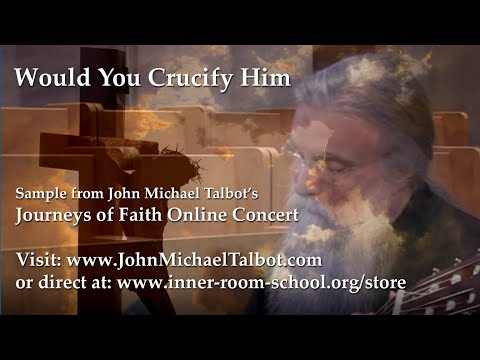 Would You Crucify Him - Sample from John Michael Talbot's Online Concerts