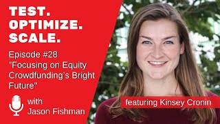 Test. Optimize. Scale. #28 Focusing on Equity Crowdfunding's Bright Future W/ Kinsey Cronin