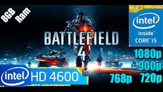 Battlefield 4 - i5 4590 - 8GB RAM - HD 4600 | 1080p - 900p - 768p - 720p