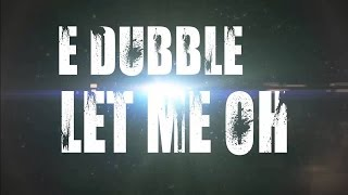 E-dubble-Let Me Oh-Lyrics