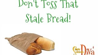 Simplesolutionsdiva.com: Don't Toss Stale Bread!