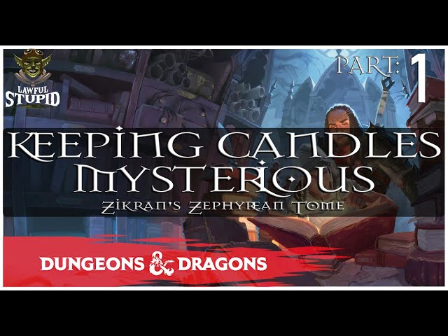 Keeping Candles Mysterious 01 - Stupid Nerdy Wizards | Candlekeep Mysteries | Lawful Stupid RPG