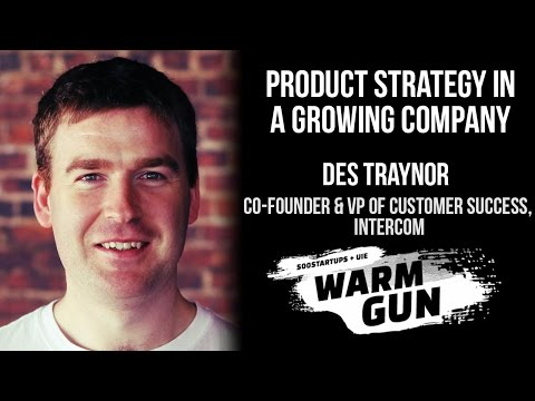 "[WARM GUN 2014] Intercom, Des Traynor, ""Product Strategy in a Growing Company"""
