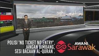 AWANI Sarawak [24/05/2019] - Polisi 'no ticket no entry', jangan bimbang & sesi bacaan Al-Quran