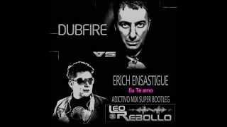 Dubfire Vs Erich Ensastigue - Eu Te Amo (Leo Rebollo Adictivo Mix)