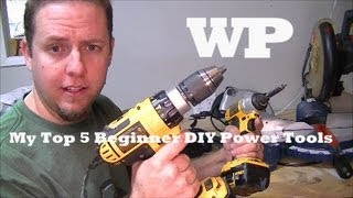 My Top 5 Beginner Diy Power Tools