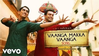 Download Hindi Video Songs - Kaaviyathalaivan - Vaanga Makka Vaanga Lyric | A.R.Rahman | Siddharth, Prithviraj