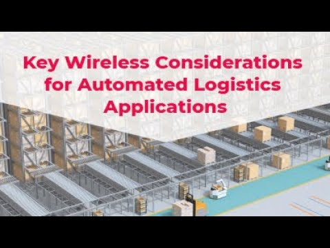 Webinar: Key Wireless Considerations For Automated Logistics Applications