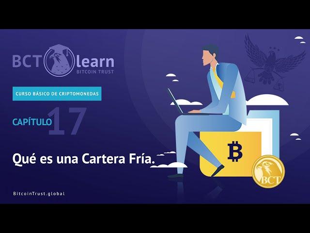 Bitcoin Trust - Cap. 17 - Qué es una Cartera Fría