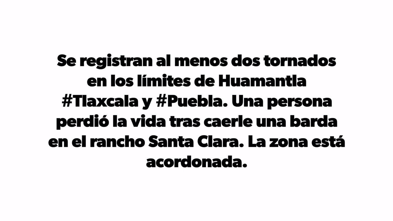 San José Chiapa, en Puebla, y Humantla, Tlaxcala, reportaron laformación del vórtice de un tornado