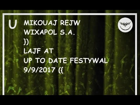 MIKOUAJ REJW }) WIXAPOL LAJF AT UP TO DATE FESTYWAL 2017/09/09 ({