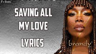 Brandy - Saving All My Love (Lyrics)