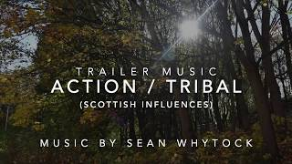 Original Trailer Music: Action / Tribal / Epic (Scottish Influences) Music by Sean Whytock © 2018