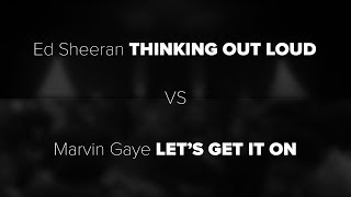 "Ed Sheeran's ""Thinking Out Loud vs Marvin Gaye's ""Let's Get It On"""