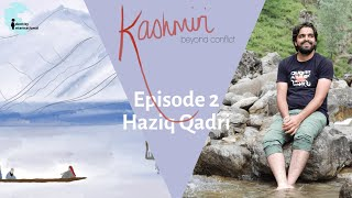 "Ep 2: Featuring Haziq Qadri - ""Kashmiri: Beyond Conflict"""