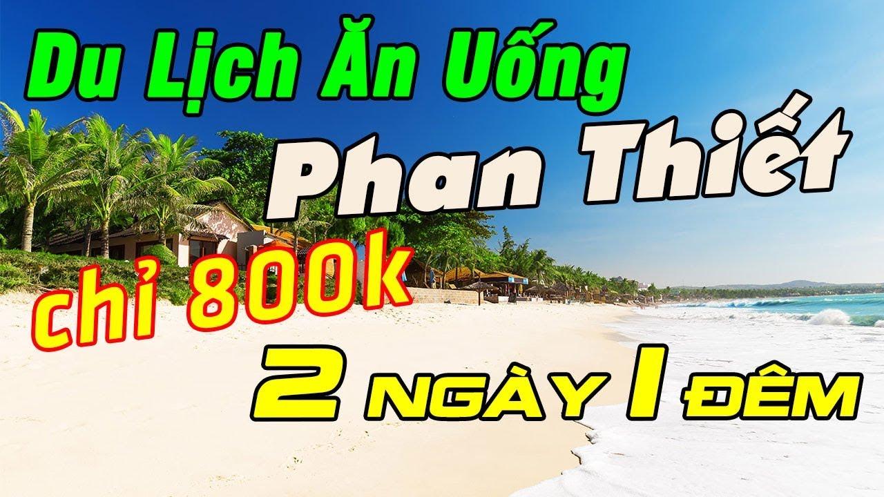 Du Lịch Ăn Uống Phan Thiết – Tham quan ăn uống 10 địa điểm ở Phan Thiết chỉ với 800k (2 ngày 1 đêm)