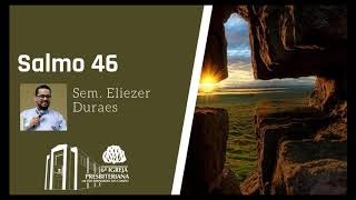 Salmo 46 | Sem. Eliezer Duraes