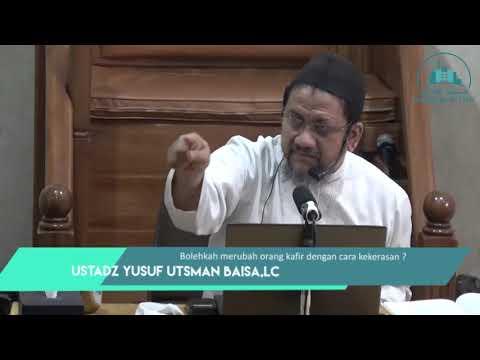 Bolehkah merubah orang kafir dengan kekerasan   Ustadz Yusuf Utsman Baisa,Lc