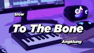 DJ TO THE BONE SLOW ANGKLUNG | VIRAL TIK TOK