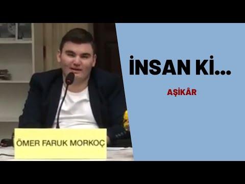 Ömer Faruk MORKOÇ - Âșikâr kitabı / İnsan Ki şiiri