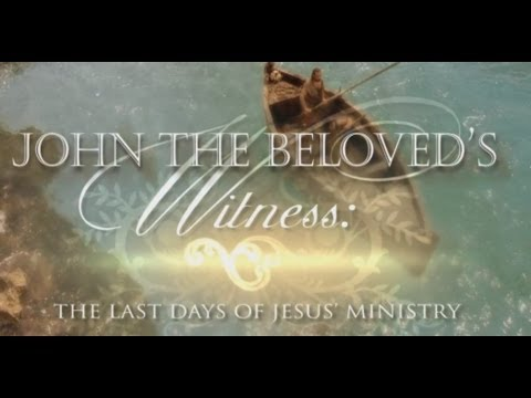 John the Beloved's Witness: The Last Days' of Jesus' Ministry - 26 Minutes - 2014