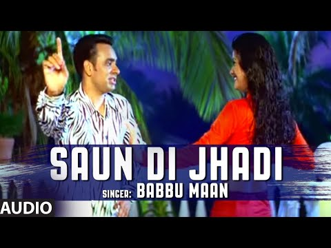 Babbu Maan : Saun Di Jhadi Full Audio Song | Saun Di Jhadi | Hit Punjabi Song