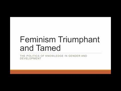 Feminism Triumphant and Tamed: The Politics of Knowledge in Gender and Development