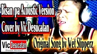 Bisan Pa Acoustic Version Cover by Vic Desucatan