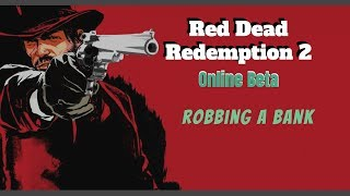 Red Dead Redemption 2 Online Beta * Robbing A Bank