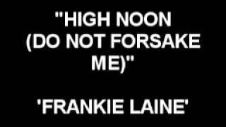 High Noon (Do Not Forsake Me) - Frankie Laine