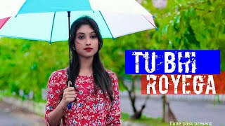 Tu Bhi Royega | Jyotica tangri | Harshita singh | FT.Priyasmita&Ripon | Time Pass
