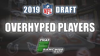 Most Overhyped Players In The 2019 NFL Draft | Players I Likely Wouldn't Be Drafting