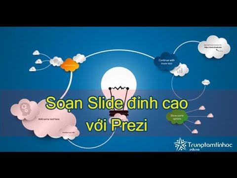 Hướng dẫn sử dụng Prezi để soạn slide đỉnh cao