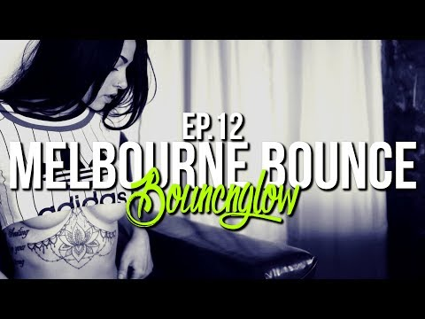 MELBOURNE BOUNCE MIX by BouncN´Glow Ep.12 | Meltrance | Dirty Electro House | Best of 2017