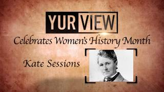 Kate Sessions - Women's History Month