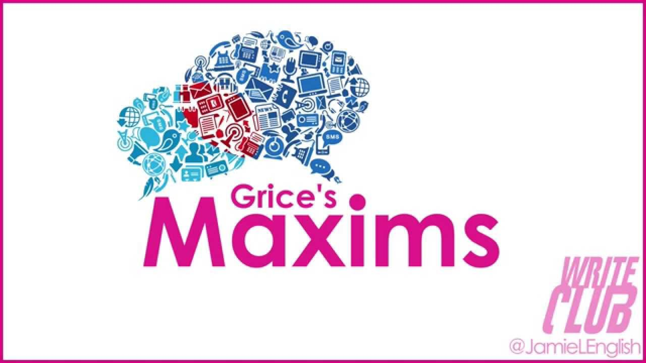 grices maxims Grice's maxims why conversation works grice's 'logic of conversation' conversation works – even when we don't say what we mean why it works so well fascinated philosopher paul grice.