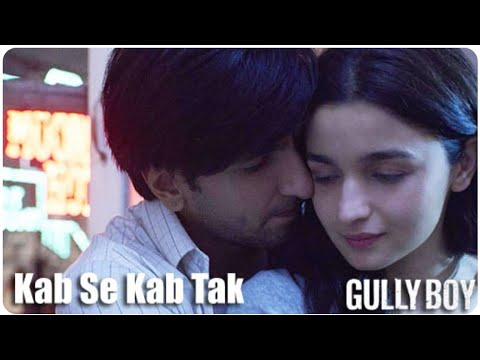 Kab Se Kab Tak Full Song : Gully Boy | Ranveer Singh| Rap Song| 2019 |