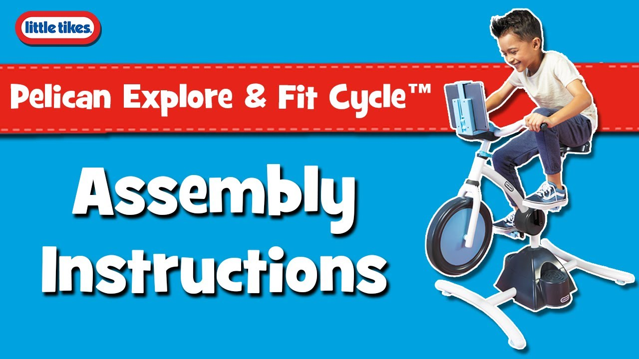 Pelican Explore & Fit Cycle™ | Assembly Instructions | Little Tikes